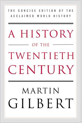 A History of the Twentieth Century The Concise Edition of the Acclaimed World History by Martin Gilbert.jpg