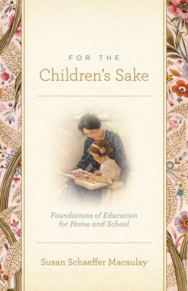 For The Children's Sake: Foundations of Education for Home