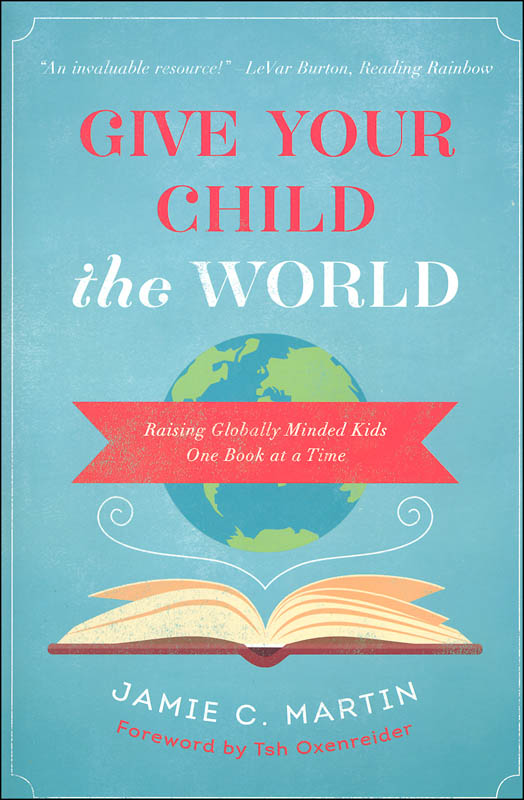 Give Your Child The World by Jamie C. Martin - Beautiful Feet Books.jpg