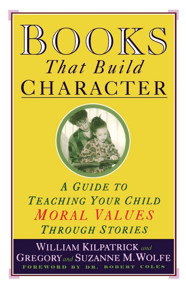 Books That Build Character by William Kilpatrick and Gregory and Suzanne M. Wolfe - Beautiful Feet Books.jpg